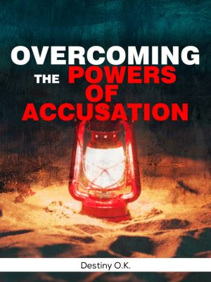Overcoming The Powers Of Accusation